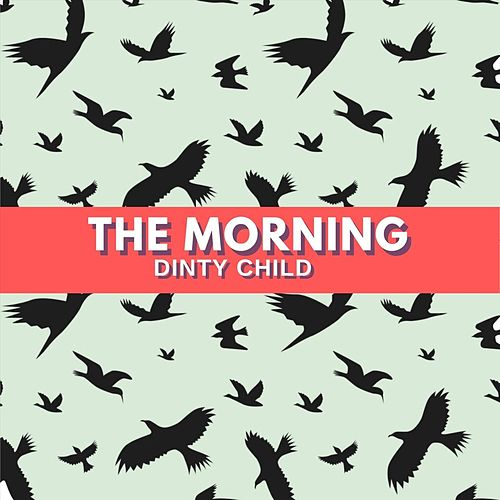 The Morning by Dinty Child