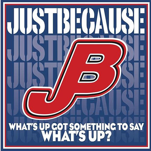 What's Up? Got Something to Say What's Up? by Just Because