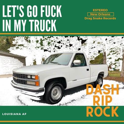 Let's Go Fuck In My Truck de Dash Rip Rock