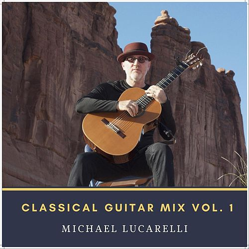 Classical Guitar Mix, Vol. 1 de Michael Lucarelli