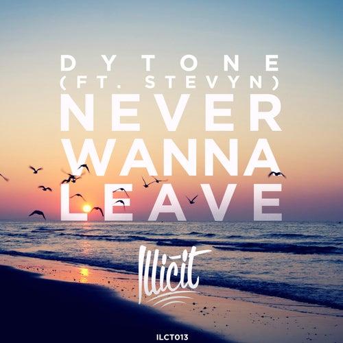 Never Wanna Leave (feat. Stevyn) de Dytone