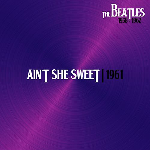 Ain´T She Sweet (Hamburg, 22Junj61) von The Beatles