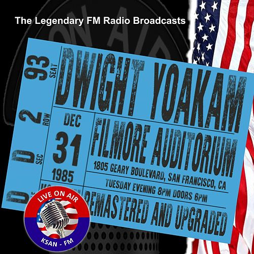 Legendary FM Broadcasts - Filmore Auditorium, San Francisco CA 31st December 1985 von Dwight Yoakam
