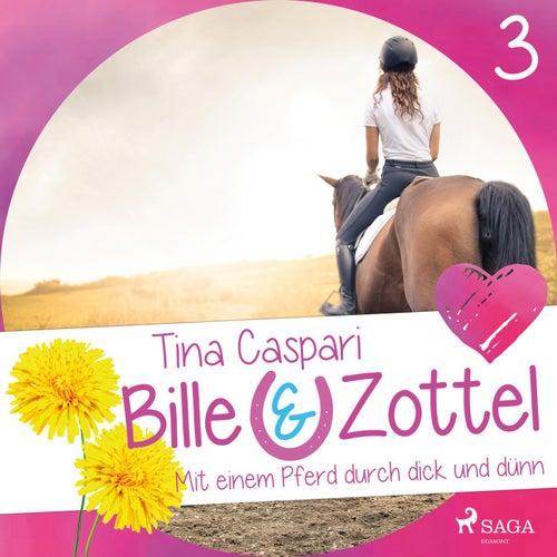 Mit einem Pferd durch dick und dünn - Bille und Zottel 3 (Ungekürzt) von Tina Caspari