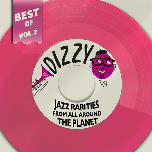 Best Of Dizzy Records Vol. 2 - Jazz Rarities From All Around The Planet by Various Artists