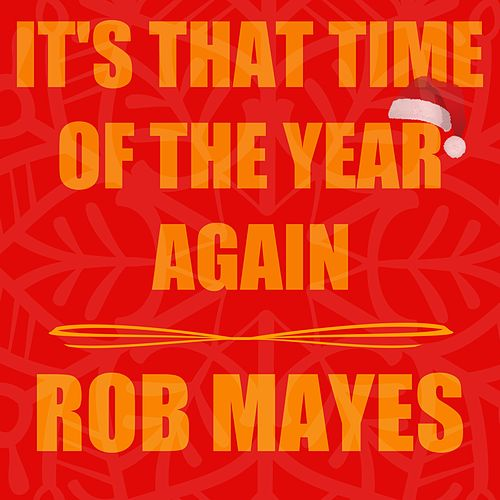 It's That Time of the Year Again von Rob Mayes
