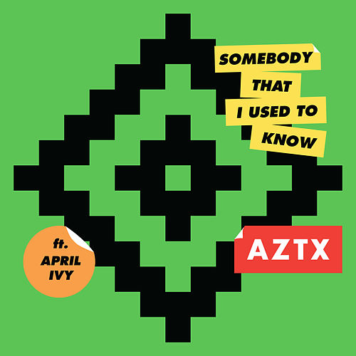 Somebody That I Used To Know by AZTX