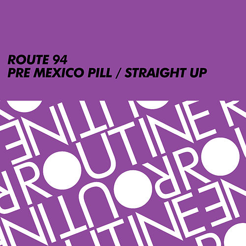 Pre Mexico Pill / Straight Up by Route 94
