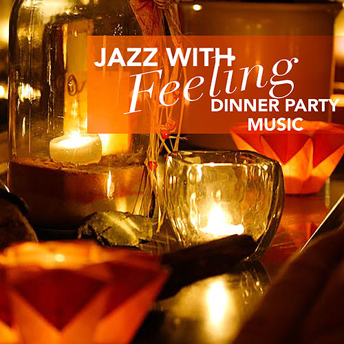 Jazz With Feeling Dinner Party Music by Various Artists