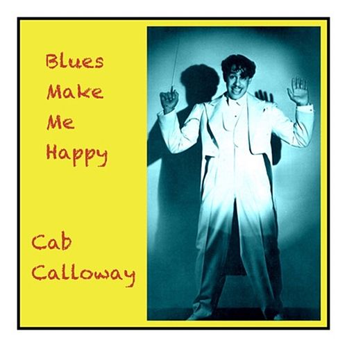 Blues Make Me Happy von Cab Calloway