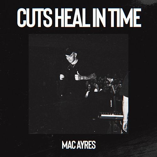 Cuts Heal in Time by Mac Ayres