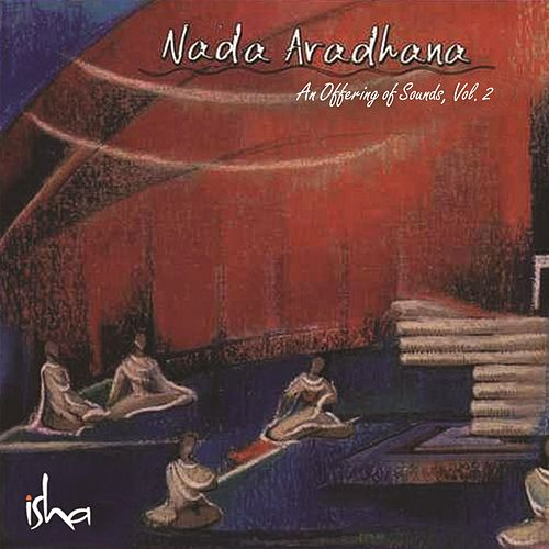 Nada Aradhana: An Offering of Sounds, Vol. 2 by Sounds of Isha