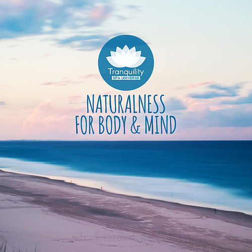 Naturalness for Body & Mind: Nature Sounds, Relax and Spa Time von Tranquility Spa Universe