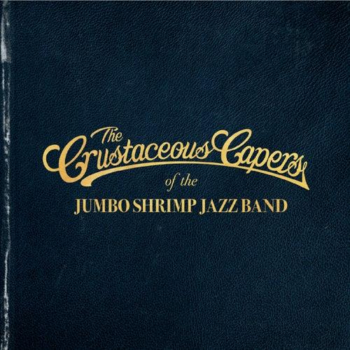 The Crustaceous Capers von Jumbo Shrimp Jazz Band