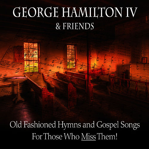 Old Fashioned Hymns and Gospel Songs... for Those Who Miss Them! de George Hamilton IV