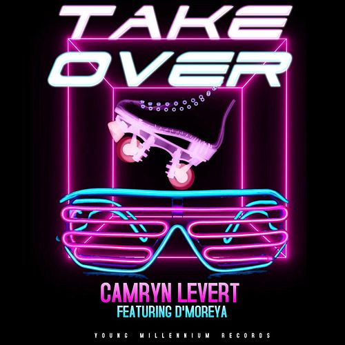 Take Over (feat. D'moreya) by Camryn Levert