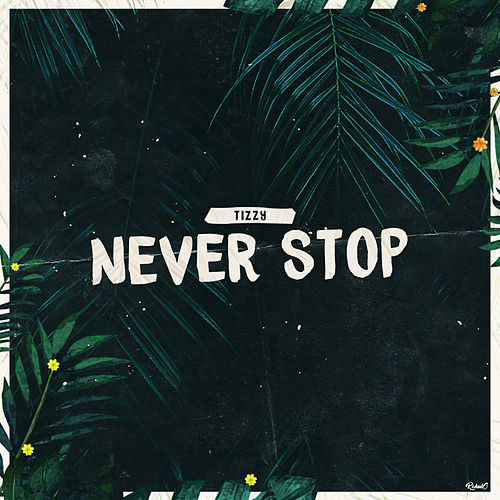 Never Stop by Tizzy