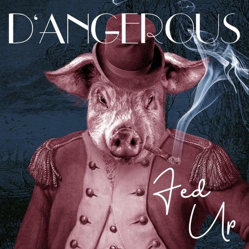 Fed Up von DANGEROUS