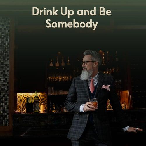 Drink up and Be Somebody de Pee Wee King, Buck Owens, Dottie West, Carl Smith, Skeets McDonald, Hawkshaw Hawkins, Merle Haggard, Frank Ifield, Grandpa Jones, Burl Ives, Faron Young, Bill Anderson