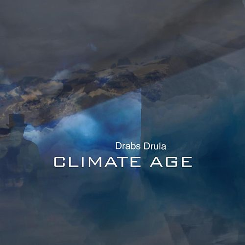 The Climate Age by Drabs Drula