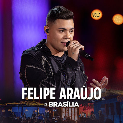 Felipe Araújo In Brasília (Ao Vivo / Vol.1) de Felipe Araújo