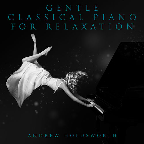 Gentle Classical Piano for Relaxation by Andrew Holdsworth