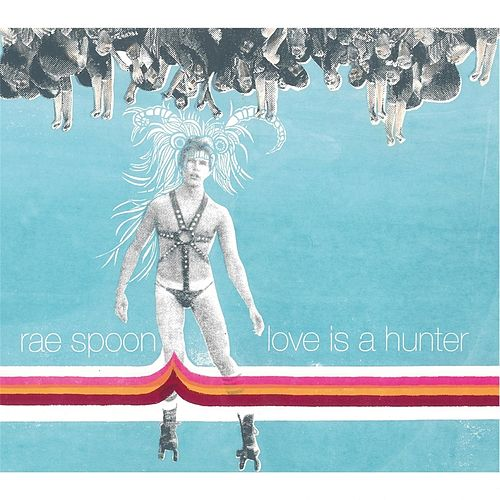 Love Is A Hunter by Rae Spoon