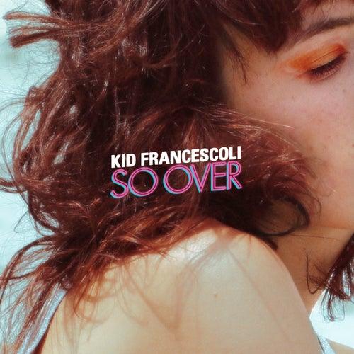 So Over von Kid Francescoli