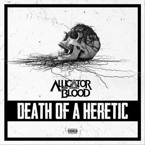Death of a Heretic by Alligator Blood