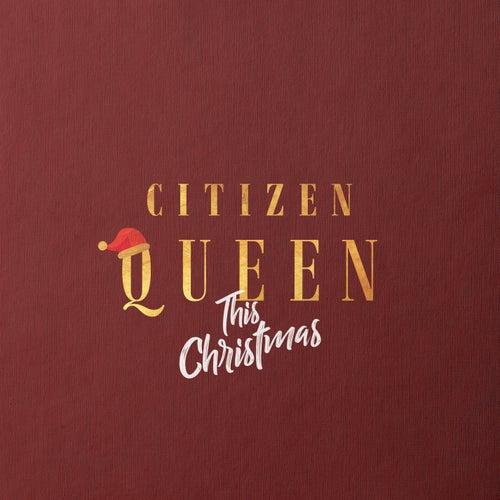 This Christmas de Citizen Queen