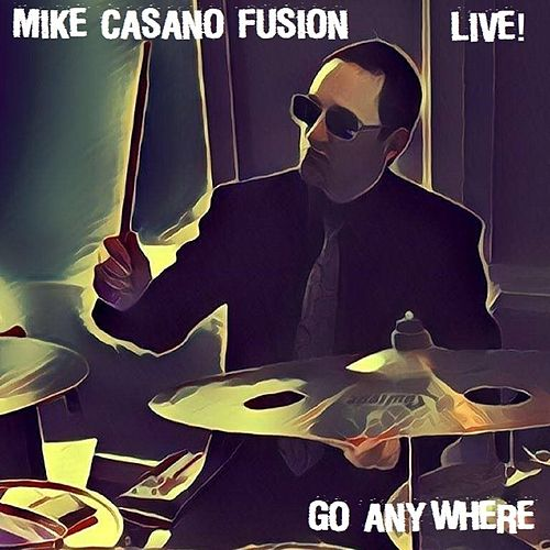 Go Anywhere (Live) by Mike Casano Fusion