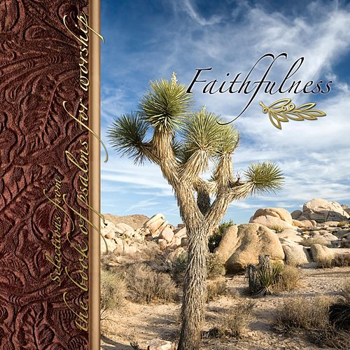 Faithfulness: Selections from the Book of Psalms for Worship by Crown