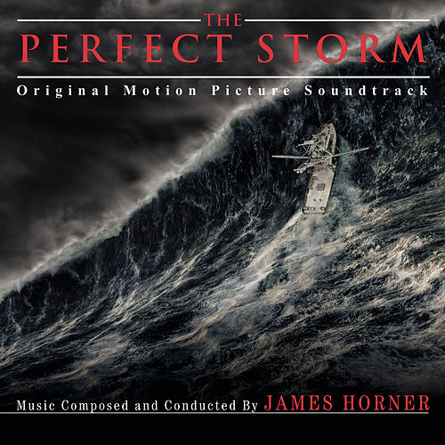 The Perfect Storm - Original Motion Picture Soundtrack by James Horner