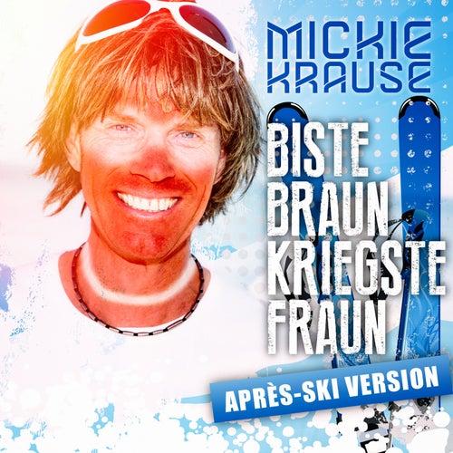 Biste braun, kriegste Fraun (Aprés Ski-Version) von Mickie Krause
