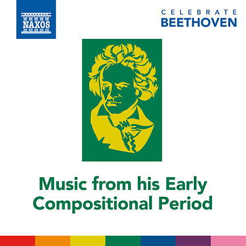Celebrate Beethoven: Music from His Early Compositional Period di Various Artists