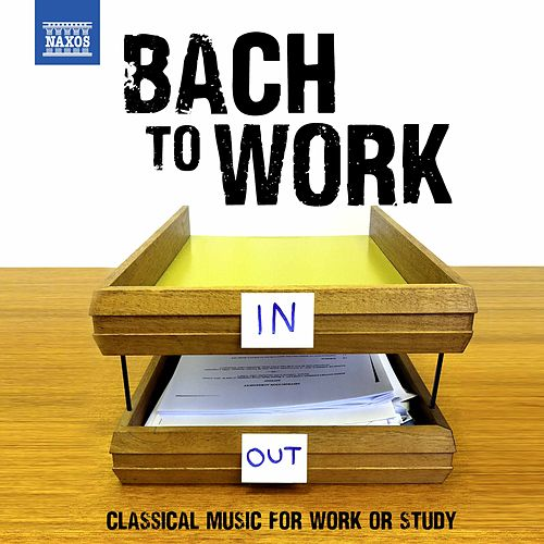 Bach to Work: Classical Music for Work or Study di Various Artists