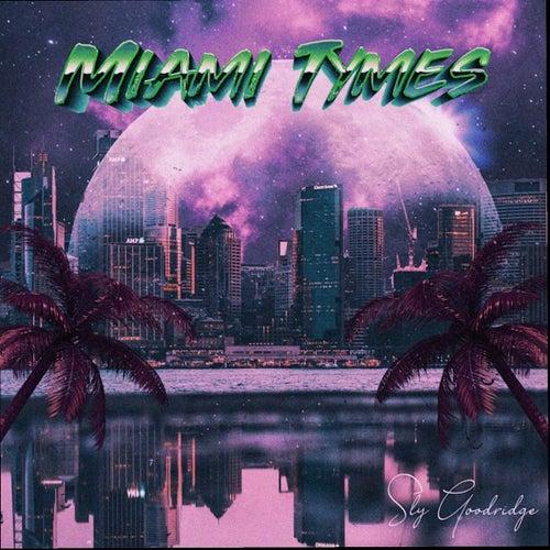 Miami Tymes by Sly Goodridge