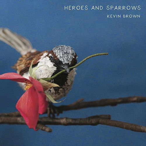 Heroes and Sparrows de Kevin Brown