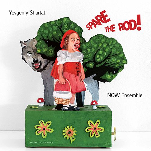 Yevgeniy Sharlat: Spare the Rod! by Now Ensemble