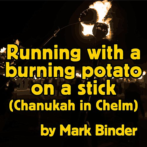 Running With a Burning Potato on a Stick (Chanukah in Chelm) de Mark Binder