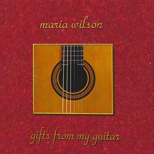Gifts from My Guitar by Maria Wilson