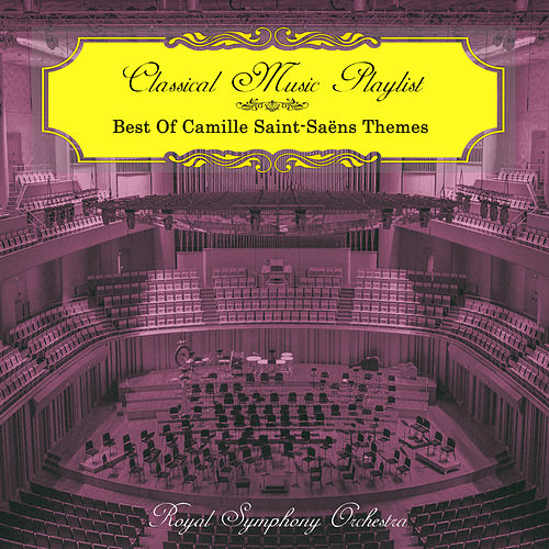 Classical Music Playlist - Best of Camille Saint-Saëns Themes by Royal Symphony Orchestra