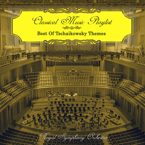 Classical Music Playlist - Best of Tschaikowsky Themes von Royal Symphony Orchestra