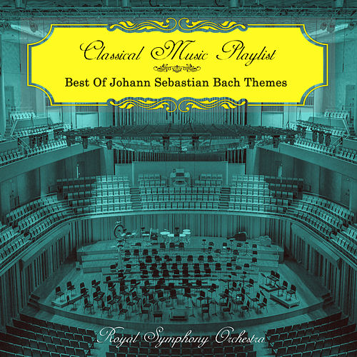 Classical Music Playlist - Best of Johann Sebastian Bach Themes von Royal Symphony Orchestra