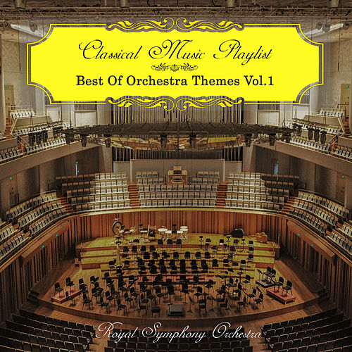 Classical Music Playlist - Best of Orchestra Themes, Vol. 1 von Royal Symphony Orchestra