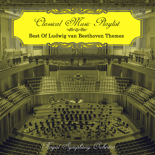 Classical Music Playlist - Best of Ludwig van Beethoven Themes von Royal Symphony Orchestra