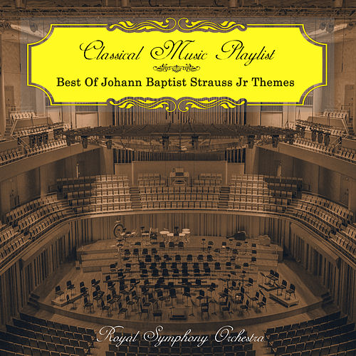 Classical Music Playlist - Best of Johann Baptist Strauss Jr Themes von Royal Symphony Orchestra