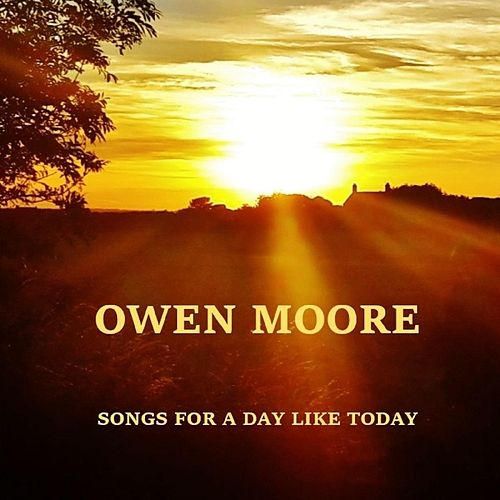 Songs for a Day Like Today by Owen Moore