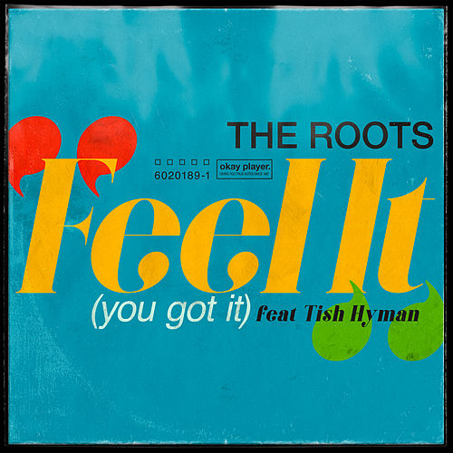 Feel It (You Got It) by The Roots