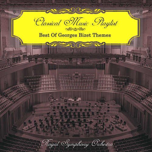 Classical Music Playlist - Best of Georges Bizet Themes von Royal Symphony Orchestra